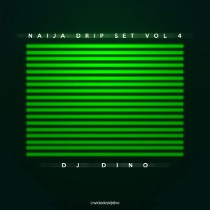 DJ Dino – Naija Drip Set Mixtape Vol. IV