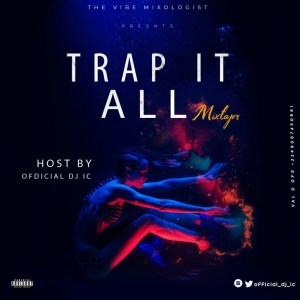 DJ I.C – Trap It All Mixtape mp3 audio song lyrics