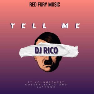 DJ Rico – Tell Me Ft. YoungstaCPT, Golden Black & Jayhood
