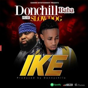 Donchill Baba – IKE Ft. SlowDog