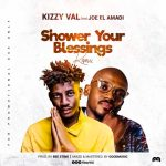 Kizzy Val ft. Joe EL – Shower Your Blessings (Remix)