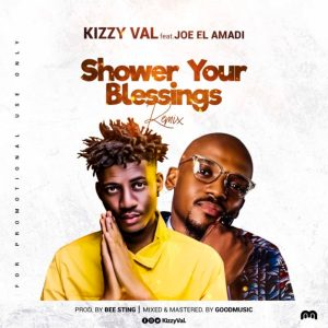 "Kizzy Val – ""Shower Your Blessings (Remix)"" ft. Joe EL Amadi"