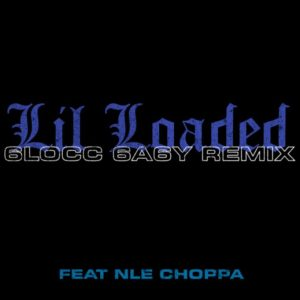 Lil Loaded – 6locc 6a6y (Remix) Ft. NLE Choppa