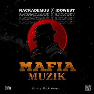 Nackademus Ft. Idowest – Mafia Muzik mp3 download