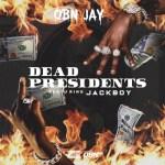 OBN Jay – Dead Presidents Ft. Jackboy