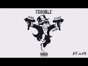 Quavo Ft. Future & Casino – Trouble