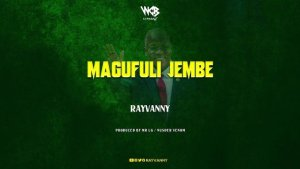 Rayvanny – Magufuli Jembe mp3 audio song lyrics