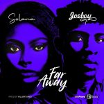 Solana ft. Joeboy – Far Away