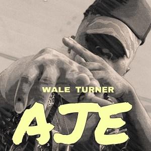Wale Turner – AJE mp3 audio