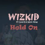 Wizkid – Hold On feat. Cardi B & Nicki Minaj