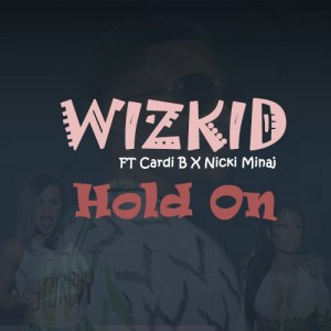 Wizkid – Hold On ft. Cardi B & Nicki Minaj