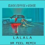 Black Coffee – Lalala Ft. Usher (Dr Feel Remix)