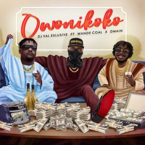DJ Val Exclusive – Owo Ni Koko ft. Wande Coal, Dmain