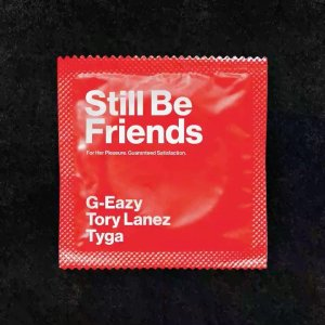 G-Eazy Ft. Tory Lanez & Tyga – Still Be Friends