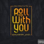 Khalighraph Jones – Roll With You + VIDEO