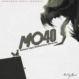 Rahman Jago – Mo40 Ft. Bad Boy Timz, Barry Jhay