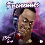"2Baba x Waje – ""Frenemies"""
