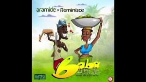 Aramide – Baba Abule ft. Reminisce (Prod. by SizzlePro)