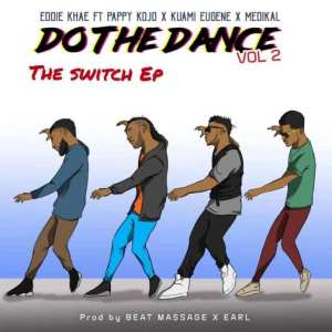 Eddie Khae ft. Pappy Kojo, Kuami Eugene & Medikal – Do Da Dance (Remix)
