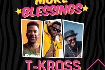 T-Kross – More Blessings ft. Timaya & DJ Norie