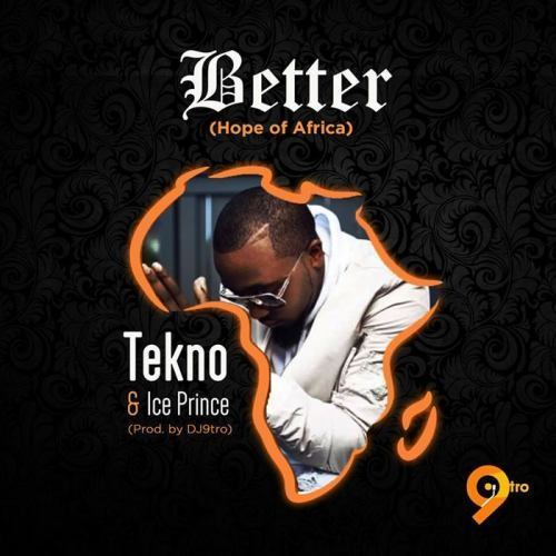 Tekno & Ice Prince – Better (Hope For Africa) (Refix) (Prod. by DJ 9tro)