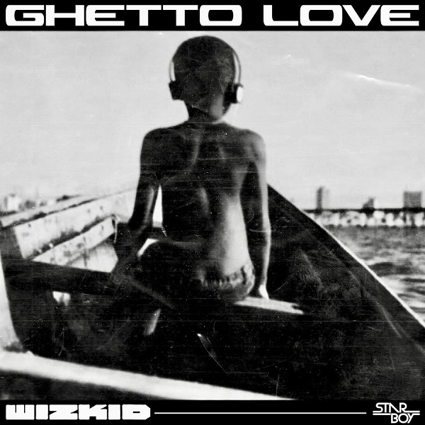 Wizkid – Ghetto Love