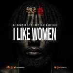 DJ Rampage – I Like Women ft. Joey B & Drizilik (Prod. by Beatz Dakay)