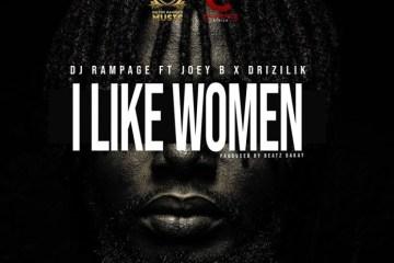 DJ Rampage – I Like Women ft. Joey B & Drizilik (Prod. by Beatz Dakay)