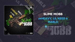 24HEAVY FT. LIL KEED & MARLO – SLIME MOBB