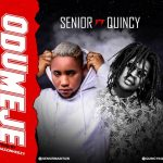 Senior ft Quincy – Odumeje