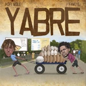 Kofi Mole ft. Fameye – Yabre