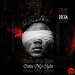 Otega – Outta My Sight