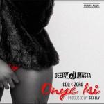 DeeJay J Masta – Onye Isi Ft. CDQ & Zoro