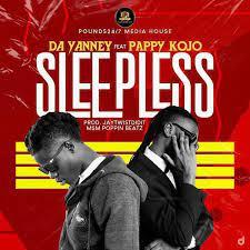 Da Yanny - Sleepless Ft Pappy Kojo