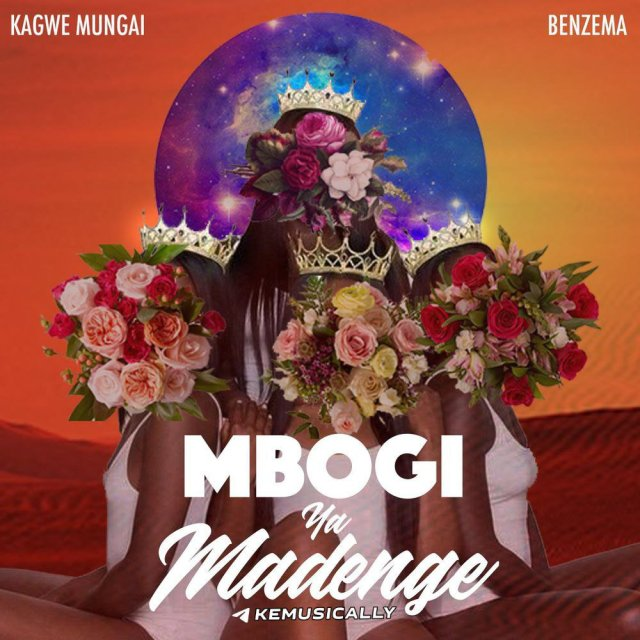 Kagwe Mungai – Mbogi Ya Madenge ft Benzema