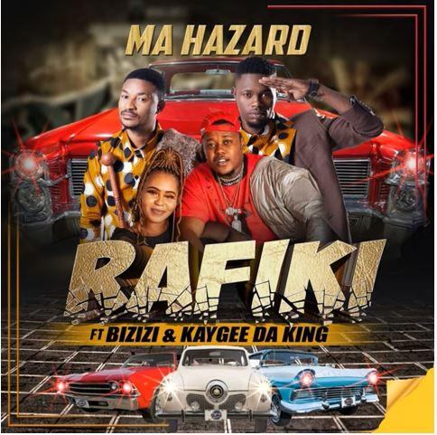 Ma Hazard – Rafiki ft. Bizizi & Kaygee DaKing