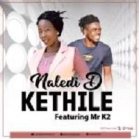 Naledi D – Kethile Ft Mr K2 (Original)