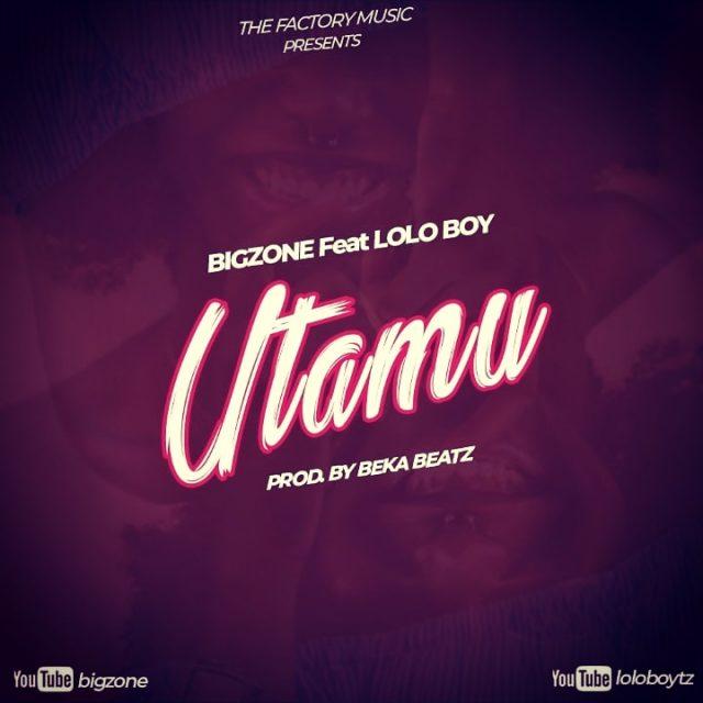 Bigzone – Utamu ft Lolo Boy