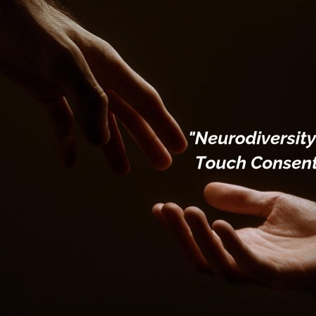 Neurodiversity and touch consent