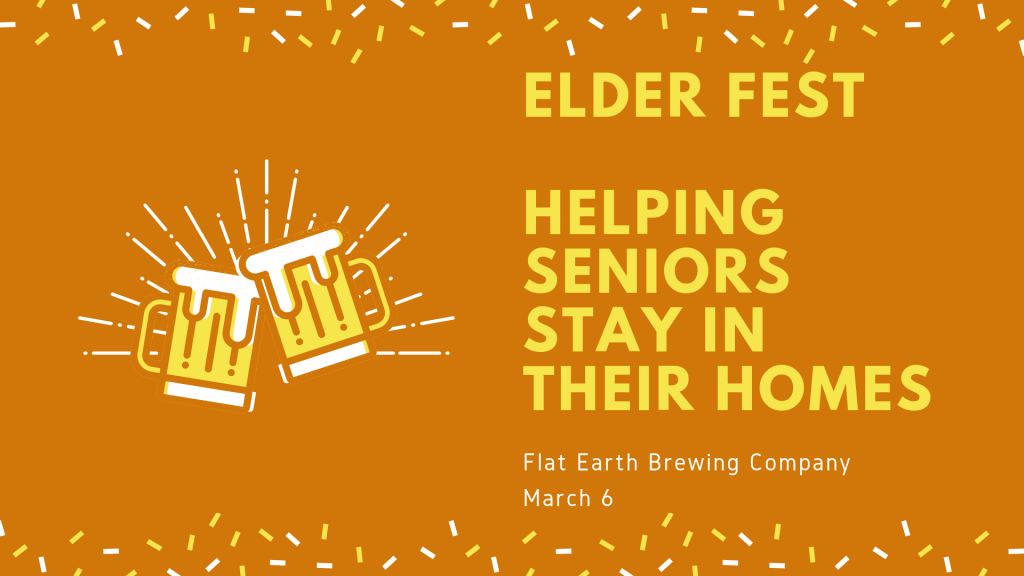Beer glasses on an orange background. Text reads: Elder Fest. Helping Seniors Stay in their Homes. Flat Earth Brewing Company. March 6