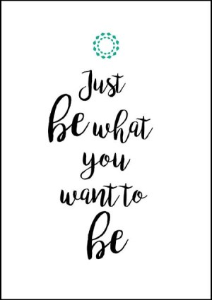 "Poster ""Be what you want to be"""