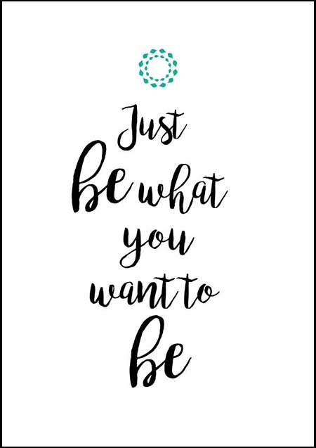 """Poster """"Be what you want to be"""""""