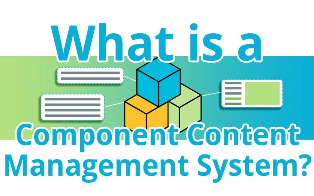 What is a Component Content Management System?