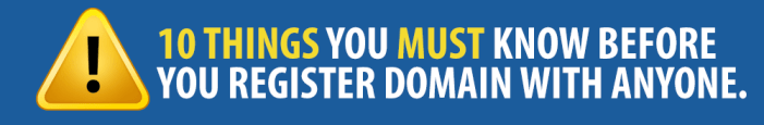 10 things you absolutely MUST know before you register a domain with anyone.