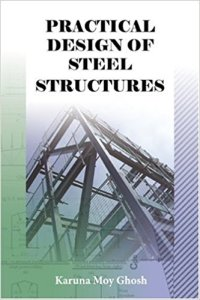 Practical Design of Steel Structures By Karuna Moy Ghosh