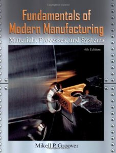 Fundamentals of Modern Manufacturing: Materials, Processes, and Systems Books (PDF) By Mikell P. Groover – PDF Free Download