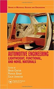 AUTOMOTIVE ENGINEERING: LIGHTWEIGHT, FUNCTIONAL, AND NOVEL MATERIALS BY BRIAN CANTOR, P. GRANT, C. JOHNSTON