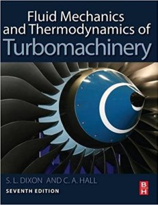 FLUID MECHANICS AND THERMODYNAMICS OF TURBOMACHINERY BY S. LARRY DIXON B.ENG. PH.D, CESARE HALL PH.D.