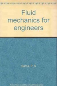 FLUID MECHANICS FOR ENGINEERS BY P.S. BARNA