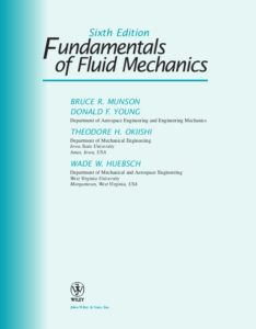 FUNDAMENTALS OF FLUID MECHANICS BY BRUCE R. MUNSON, DONALD F. YOUNG, TED H. OKIISHI, WADE W. HUEBSCH (6th EDITION)
